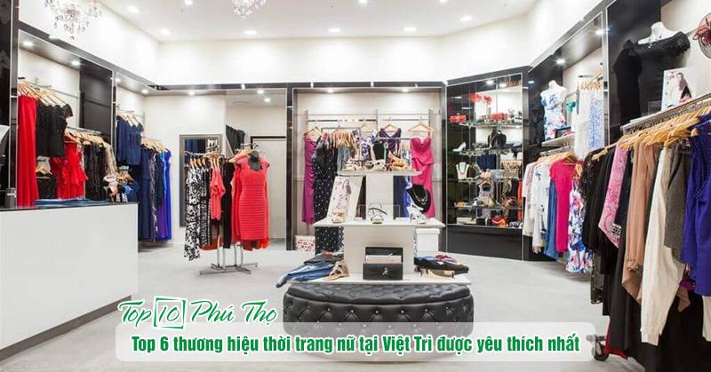 Top 6 thương hiệu thời trang nữ tại Việt Trì được nhiều chị em yêu thích